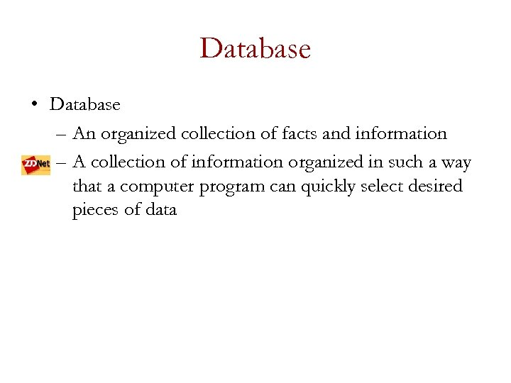 Database • Database – An organized collection of facts and information – A collection