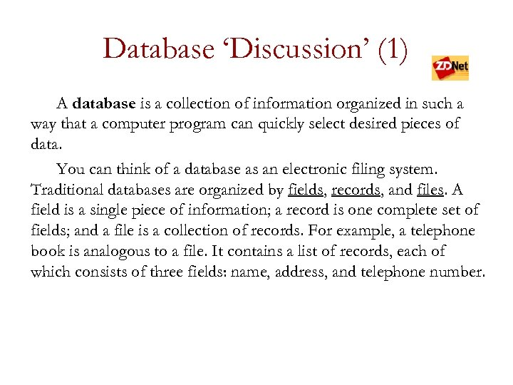 Database 'Discussion' (1) A database is a collection of information organized in such a