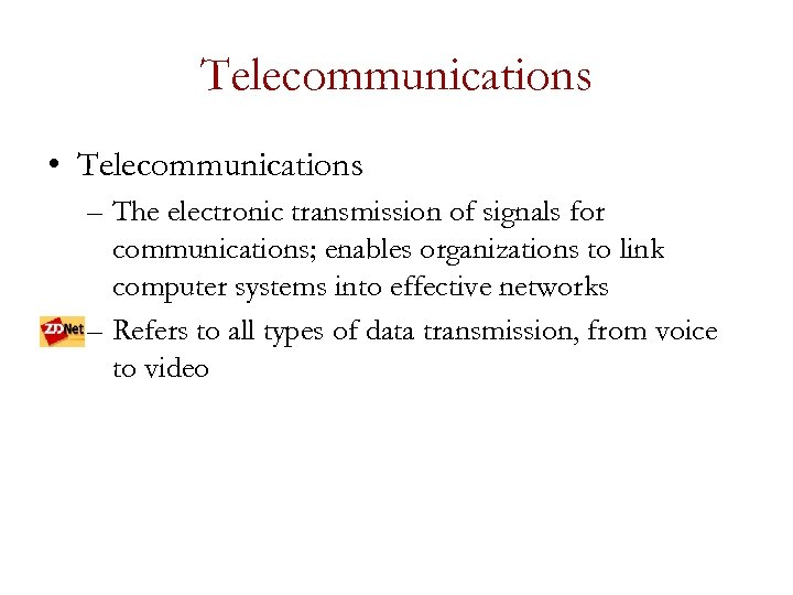 Telecommunications • Telecommunications – The electronic transmission of signals for communications; enables organizations to