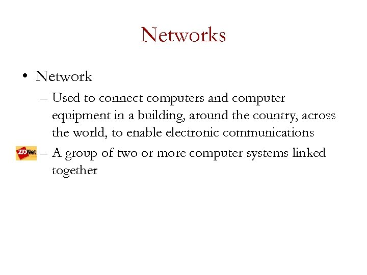 Networks • Network – Used to connect computers and computer equipment in a building,
