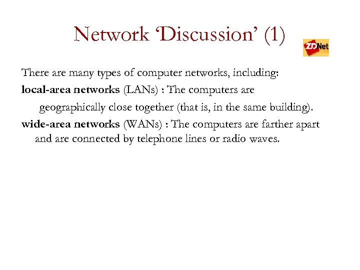 Network 'Discussion' (1) There are many types of computer networks, including: local-area networks (LANs)
