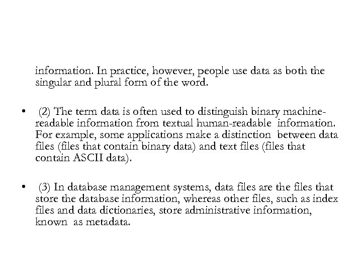 information. In practice, however, people use data as both the singular and plural form