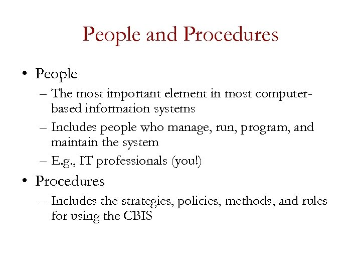 People and Procedures • People – The most important element in most computerbased information
