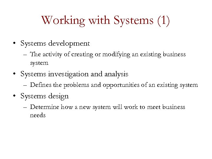 Working with Systems (1) • Systems development – The activity of creating or modifying