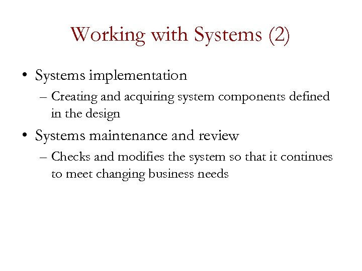 Working with Systems (2) • Systems implementation – Creating and acquiring system components defined