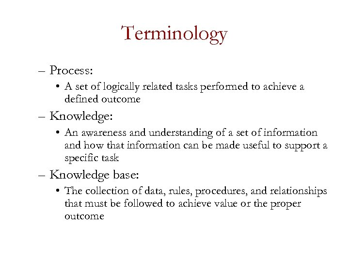 Terminology – Process: • A set of logically related tasks performed to achieve a