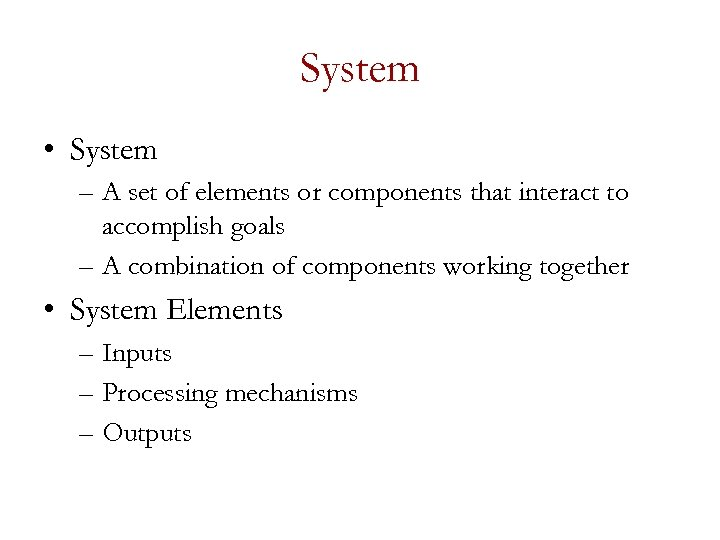 System • System – A set of elements or components that interact to accomplish