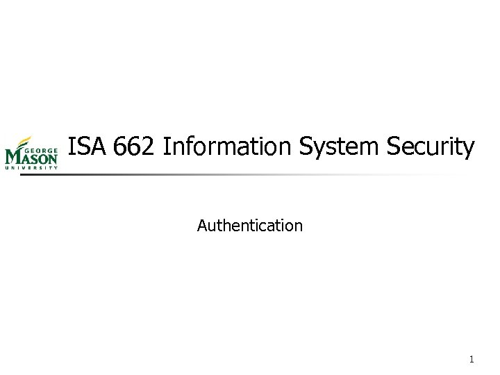 ISA 662 Information System Security Authentication 1