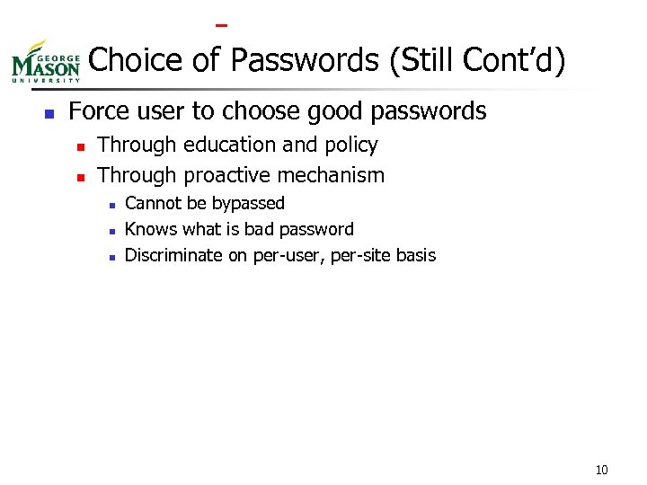 Choice of Passwords (Still Cont'd) n Force user to choose good passwords n