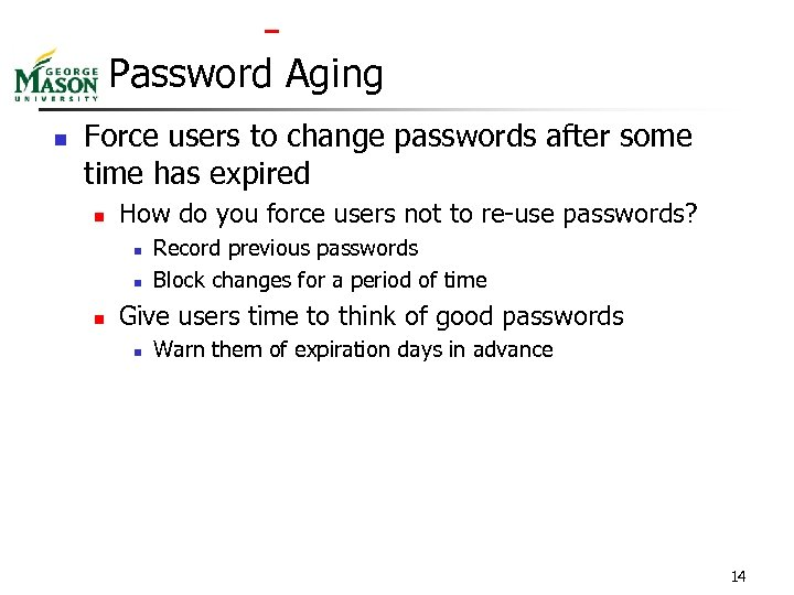 Password Aging n Force users to change passwords after some time has expired