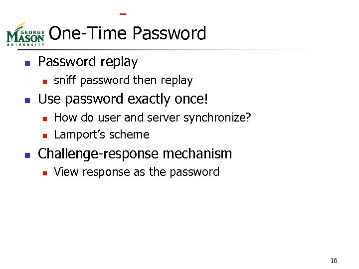 One-Time Password n Password replay n n Use password exactly once! n n