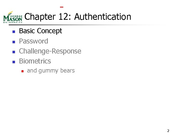 Chapter 12: Authentication n n Basic Concept Password Challenge-Response Biometrics n and gummy