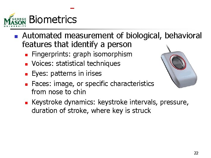 Biometrics n Automated measurement of biological, behavioral features that identify a person n