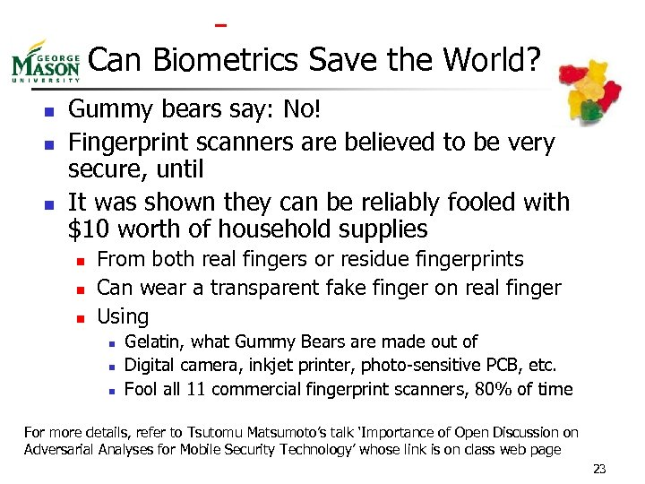Can Biometrics Save the World? n n n Gummy bears say: No! Fingerprint