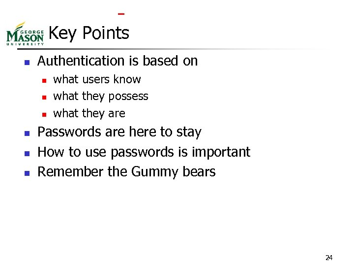 Key Points n Authentication is based on n n n what users know