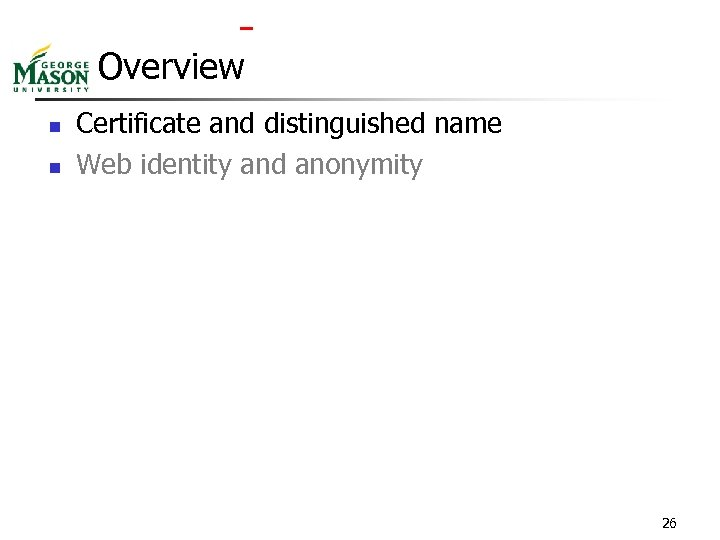 Overview n n Certificate and distinguished name Web identity and anonymity 26