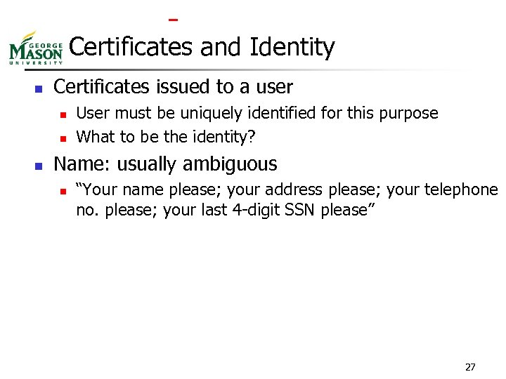 Certificates and Identity n Certificates issued to a user n n n User