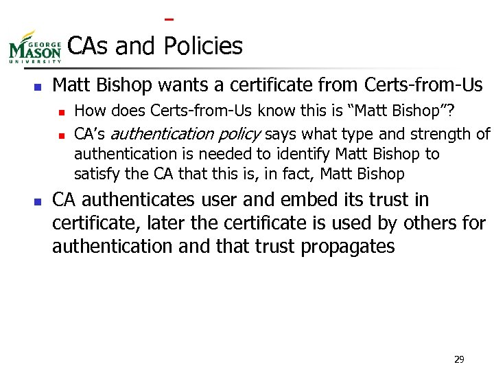 CAs and Policies n Matt Bishop wants a certificate from Certs-from-Us n n