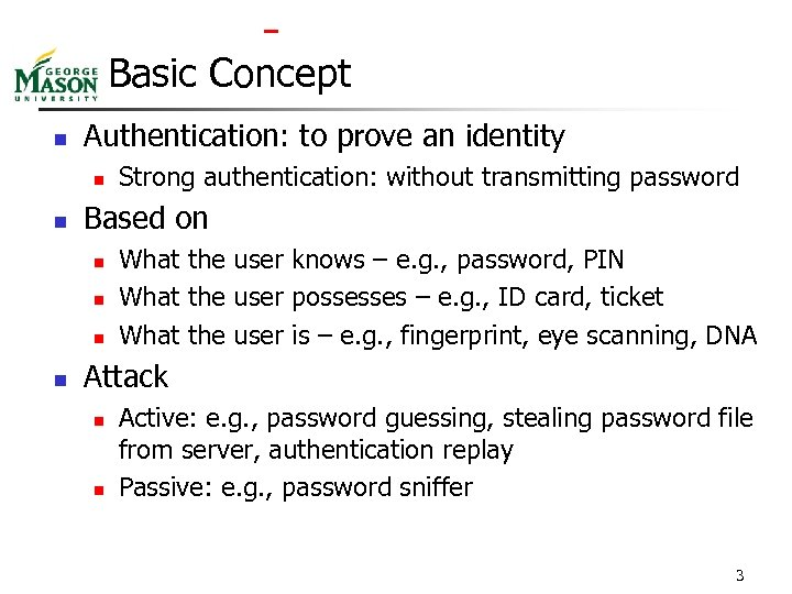 Basic Concept n Authentication: to prove an identity n n Based on n