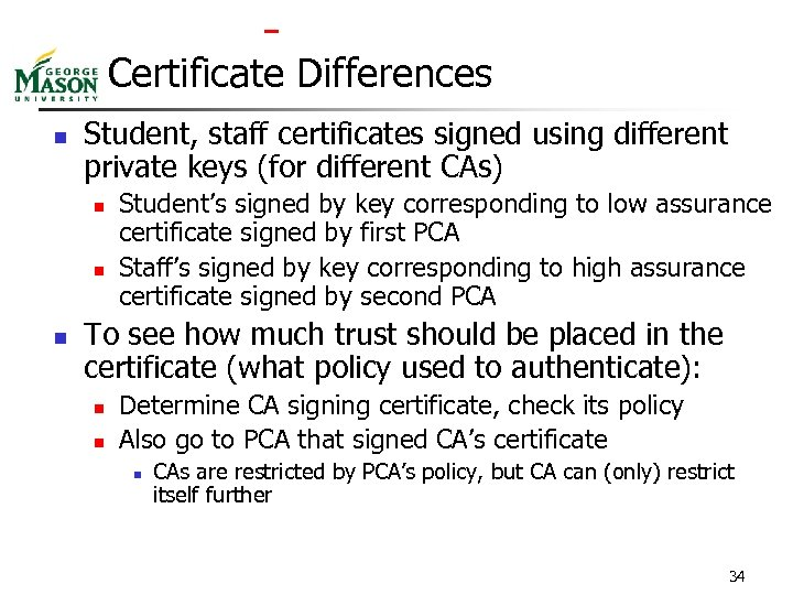 Certificate Differences n Student, staff certificates signed using different private keys (for different