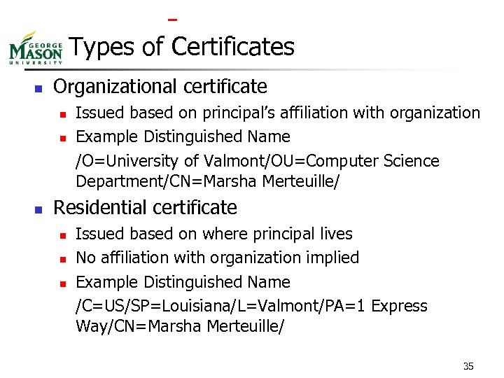 Types of Certificates n Organizational certificate n n n Issued based on principal's