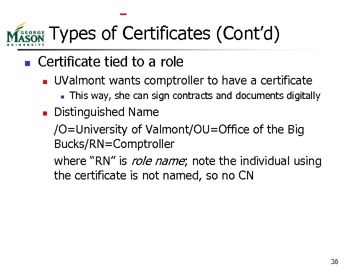 Types of Certificates (Cont'd) n Certificate tied to a role n UValmont wants