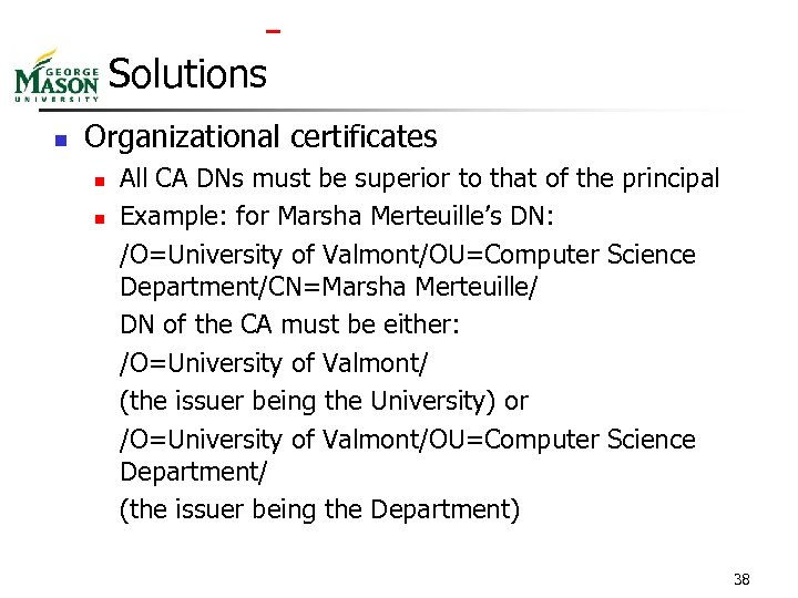 Solutions n Organizational certificates n n All CA DNs must be superior to