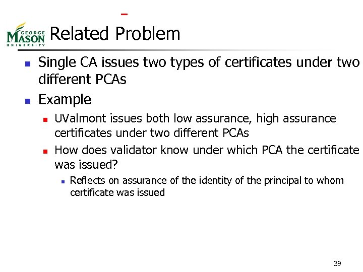 Related Problem n n Single CA issues two types of certificates under two