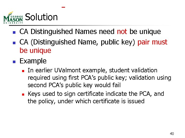Solution n CA Distinguished Names need not be unique CA (Distinguished Name, public