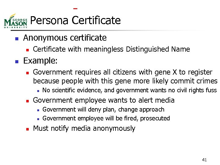 Persona Certificate n Anonymous certificate n n Certificate with meaningless Distinguished Name Example: