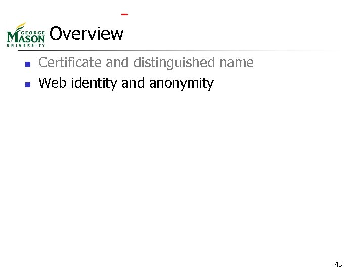 Overview n n Certificate and distinguished name Web identity and anonymity 43