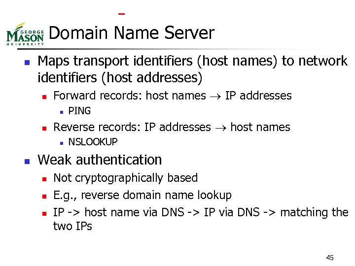 Domain Name Server n Maps transport identifiers (host names) to network identifiers (host