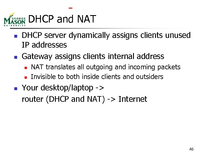 DHCP and NAT n n DHCP server dynamically assigns clients unused IP addresses