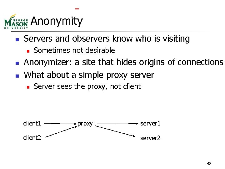 Anonymity n Servers and observers know who is visiting n n n Sometimes