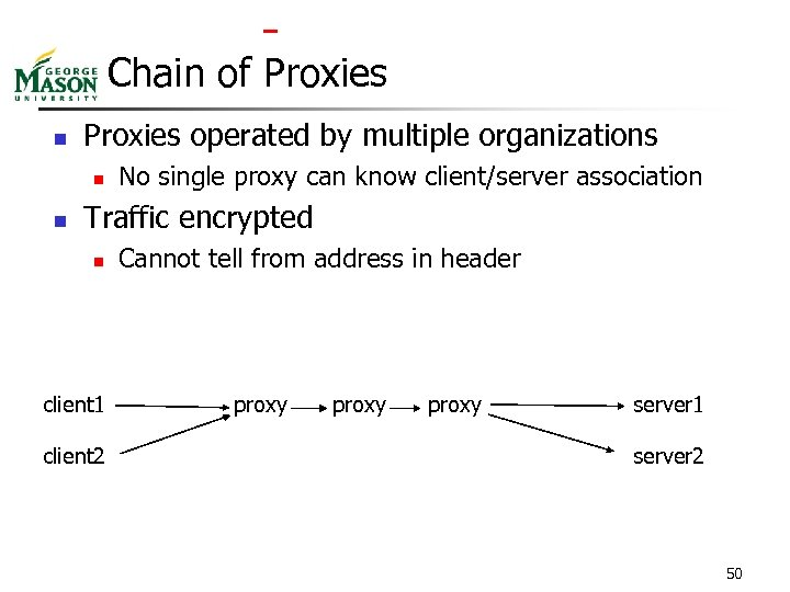 Chain of Proxies n Proxies operated by multiple organizations n n No single