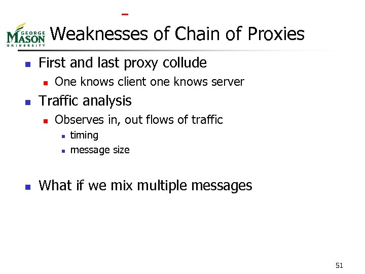 Weaknesses of Chain of Proxies n First and last proxy collude n n