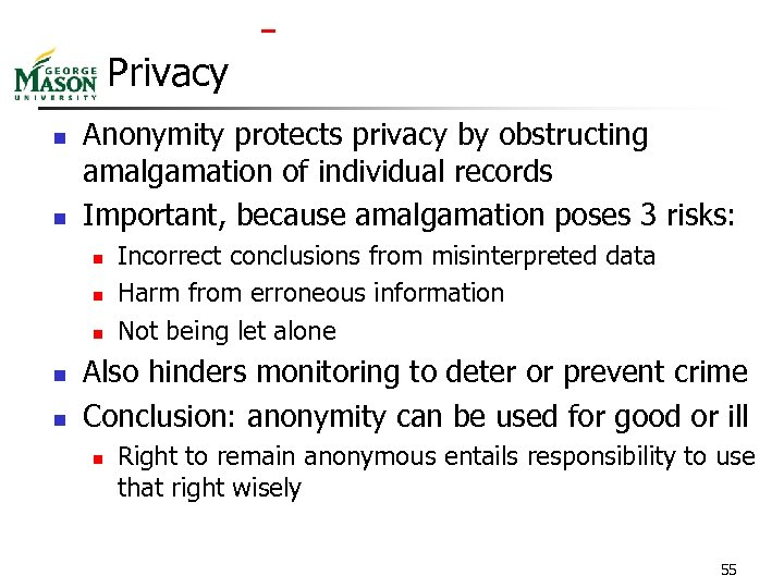 Privacy n n Anonymity protects privacy by obstructing amalgamation of individual records Important,