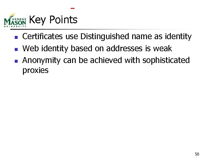 Key Points n n n Certificates use Distinguished name as identity Web identity