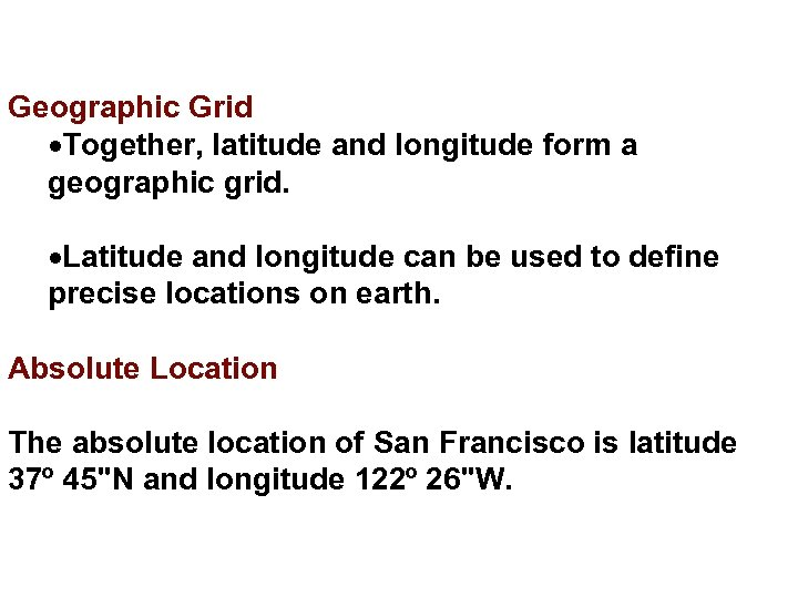 Geographic Grid Together, latitude and longitude form a geographic grid. Latitude and longitude can