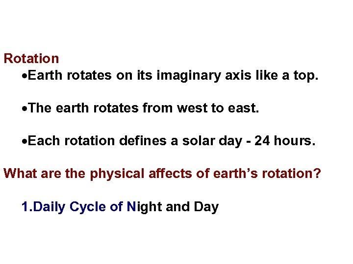 Rotation Earth rotates on its imaginary axis like a top. The earth rotates from