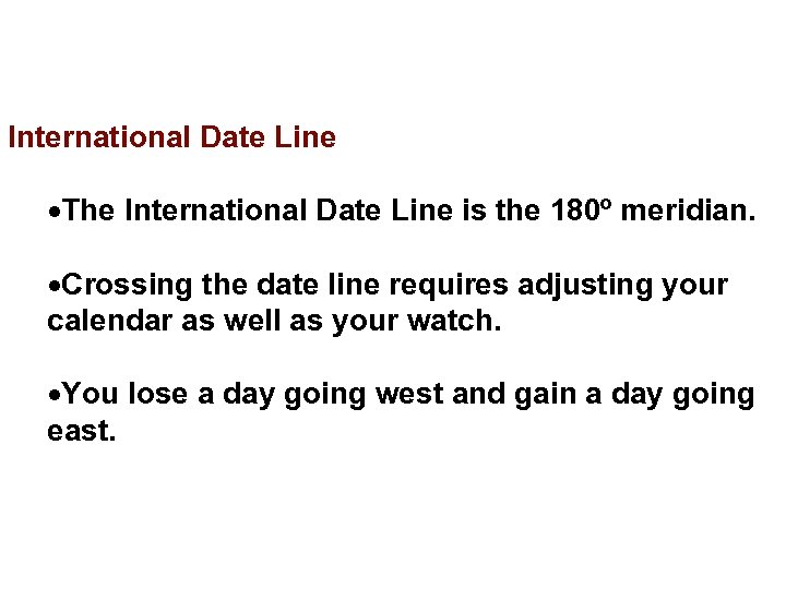International Date Line The International Date Line is the 180º meridian. Crossing the date