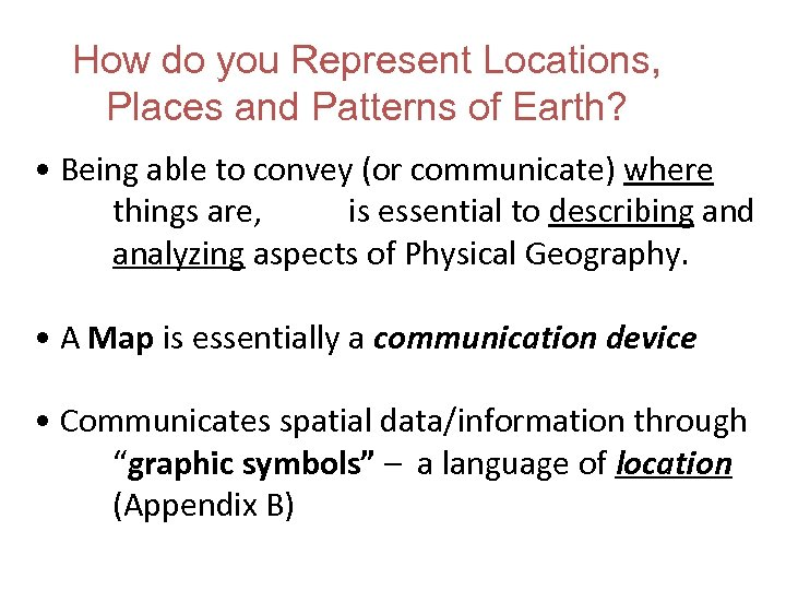How do you Represent Locations, Places and Patterns of Earth? • Being able to