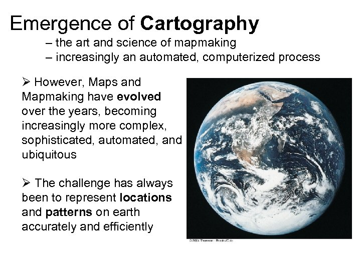 Emergence of Cartography – the art and science of mapmaking – increasingly an automated,