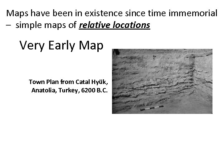 Maps have been in existence since time immemorial – simple maps of relative locations