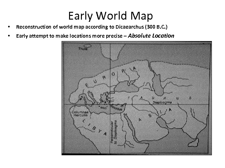 Early World Map • Reconstruction of world map according to Dicaearchus (300 B. C.
