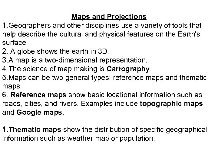 Maps and Projections 1. Geographers and other disciplines use a variety of tools that