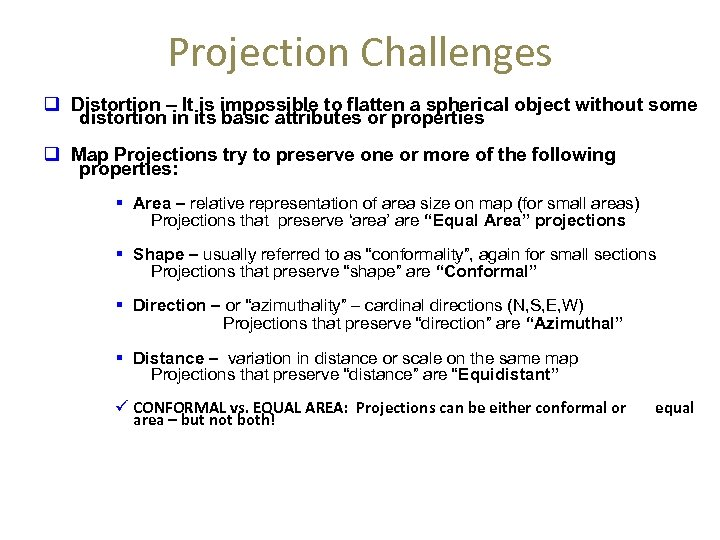 Projection Challenges q Distortion – It is impossible to flatten a spherical object without