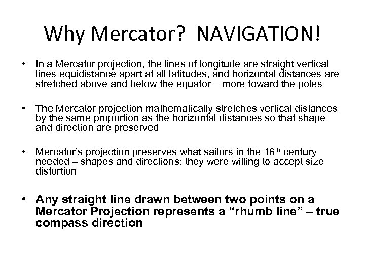 Why Mercator? NAVIGATION! • In a Mercator projection, the lines of longitude are straight