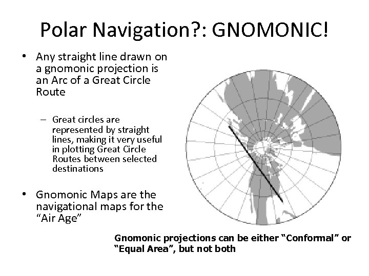 Polar Navigation? : GNOMONIC! • Any straight line drawn on a gnomonic projection is