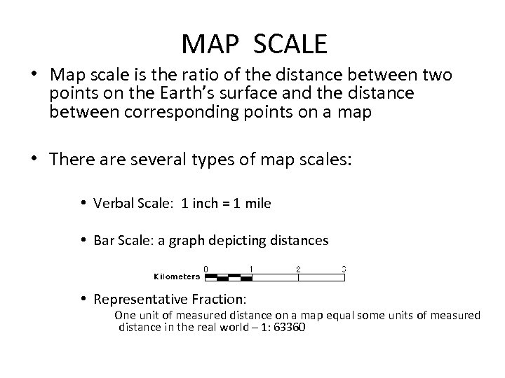 MAP SCALE • Map scale is the ratio of the distance between two points
